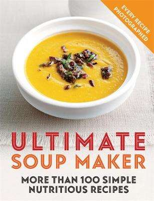 Cover of Ultimate Soup Maker: More than 100 simple, nutritious recipes - Joy Skipper - 9780600636410