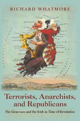 Cover of Terrorists, Anarchists, and Republicans: The Genevans and the Irish in Time of R - Richard Whatmore - 9780691168777