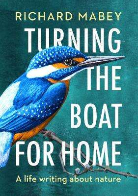 Cover of Turning the Boat for Home: A life writing about nature - Richard Mabey - 9780701181086