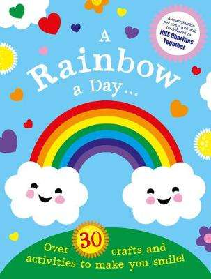 Cover of A Rainbow a Day...! Over 30 activities and crafts to make you smile - Scholastic - 9780702305764
