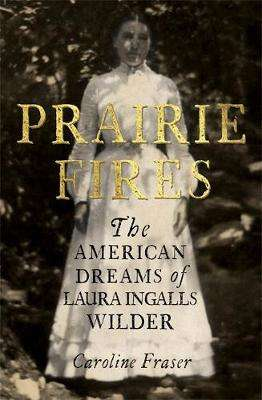Cover of Prairie Fires: The American Dreams of Laura Ingalls Wilder - Caroline Fraser - 9780708898680