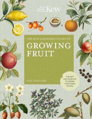 Cover of The Kew Gardener's Guide to Growing Fruit - Kay Maguire - 9780711239371