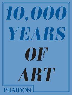 Cover of 10,000 YEARS OF ART - Phaidon Editors - 9780714849690