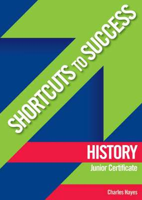 Cover of History Junior Certificate Shortcuts To Success - Charles Hayes - 9780717139217