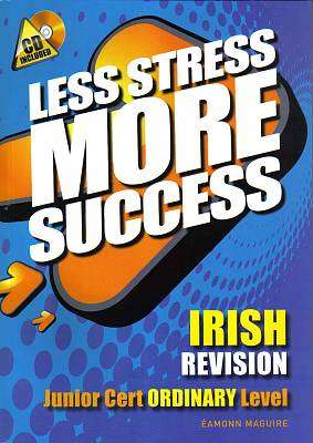 Cover of Irish Ordinary Level Junior Certificate Less Stress More Success - Eamonn Maguire - 9780717146918