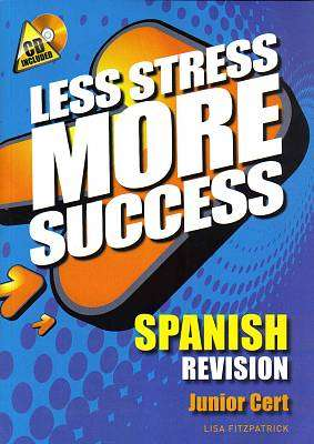 Cover of Spanish Junior Certificate Less Stress More Success - Lisa Fitzpatrick - 9780717146987