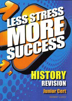 Cover of History Junior Certificate Less Stress More Success - Dermot Lucey - 9780717147137