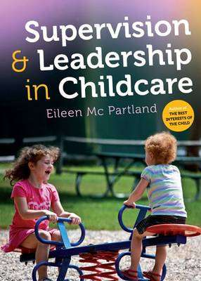Cover of Supervision & Leadership in Childcare - Eileen McPartland - 9780717153428