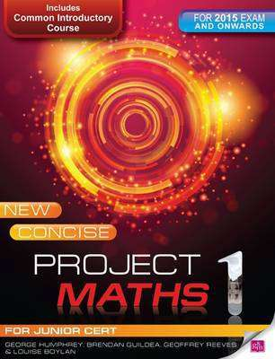 Cover of New Concise Project Maths 1 Junior Certificate 2015 Onwards - George Humphrey, Geoffrey Reeves, Brenda - 9780717153565