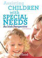 Cover of Assisting Children with Special Needs: An Irish Perspective 2nd edition - Eilis Flood - 9780717156245