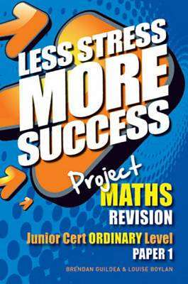 Cover of Maths Ordinary Level Paper 1 Junior Certificate Less Stress More Success - Brendan Guildea & Louise Boylan - 9780717159581