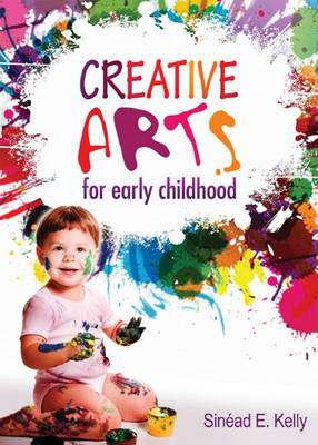Cover of Creative Arts for Early Childhood - Sinead E. Kelly - 9780717159741