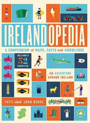 Cover of Irelandopedia : A Compendium of Maps, Facts and Knowledge - John Burke - 9780717169382