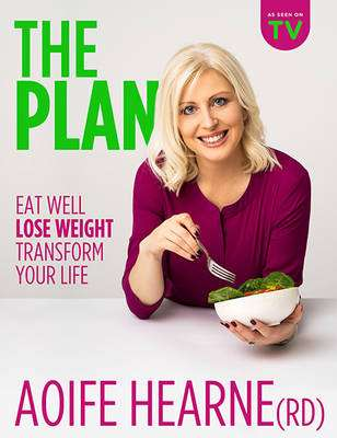 Cover of The Plan : Eat Well - Lose Weight - Transform Your Life - Aoife Hearne - 9780717170920