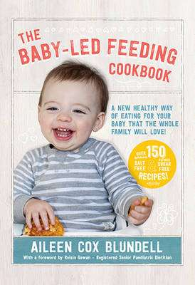 Cover of The Baby-Led Feeding Cookbook: A New Healthy Wa - Aileen Cox Blundell - 9780717172634