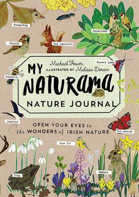 Cover of My Naturama Nature Journal: Open Your Eyes to the Wonders of Irish Nature - Michael Fewer - 9780717175451