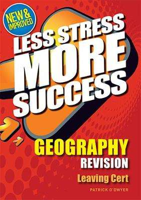 Cover of Geography Leaving Certificate Less Stress More Success - Patrick O'Dwyer - 9780717175697