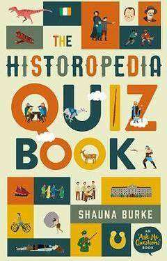 Cover of Historopedia Quiz Book: An 'Ask Me Questions' Book - Shauna Burke - 9780717175741