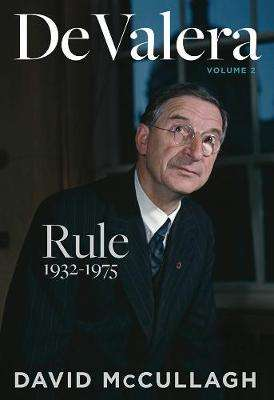 Cover of De Valera Volume 2: Rule 1932-1975 - David McCullagh - 9780717179220