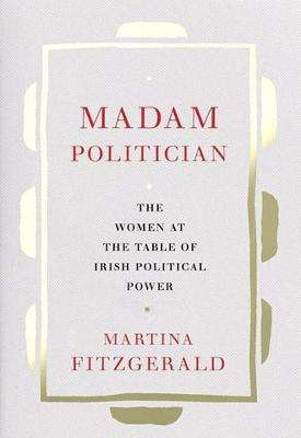 Cover of Madam Politician - Martina Fitzgerald - 9780717181438
