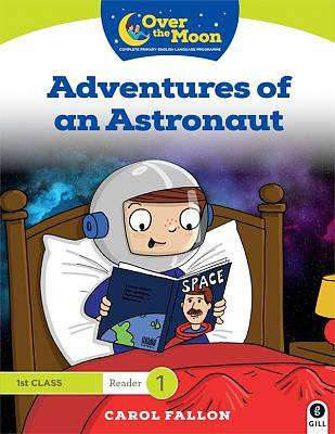 Cover of OVER THE MOON Adventures of an Astronaut: 1st Class Reader 1 - Carol Fallon - 9780717181711