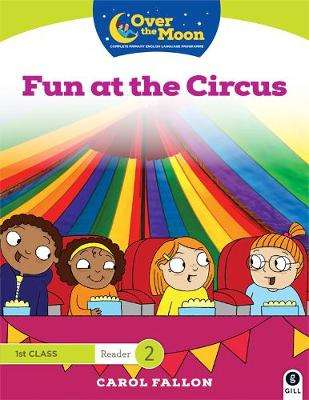 Cover of OVER THE MOON Fun at the Circus: 1st Class Reader 2 - Carol Fallon - 9780717181728