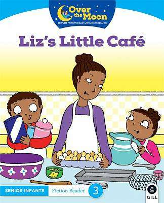 Cover of OVER THE MOON Liz's Little Cafe: Senior Infants Fiction Reader 3 - Mary O'Keeffe - 9780717182886