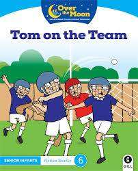 Cover of OVER THE MOON Tom on the Team: Senior Infants Fiction Reader 6 - Mary O'Keeffe - 9780717182916