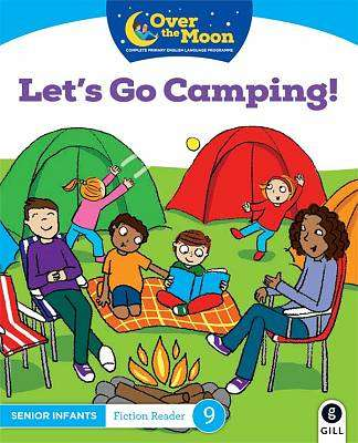 Cover of OVER THE MOON Let's go Camping!: Senior Infants Fiction Reader 9 - Mary O'Keeffe - 9780717182947
