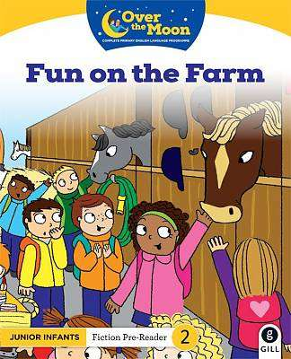 Cover of OVER THE MOON Fun on the Farm: Junior Infants Fiction Pre-Reader 2 - Mary O'Keeffe - 9780717182985