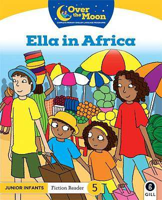 Cover of OVER THE MOON Ella in Africa: Junior Infants Fiction Reader 5 - Mary O'Keeffe - 9780717183012