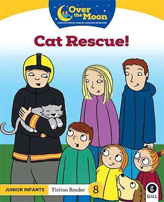 Cover of OVER THE MOON Cat Rescue!: Junior Infants Fiction Reader 8 - Mary O'Keeffe - 9780717183043