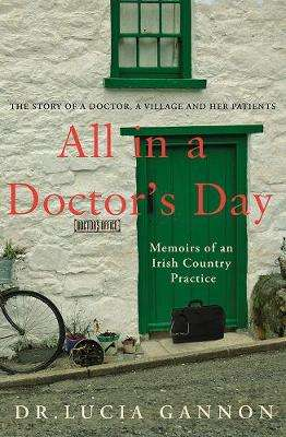 Cover of All in a Doctor's Day: Memoirs of an Irish Country Practice - Lucia Gannon - 9780717183258