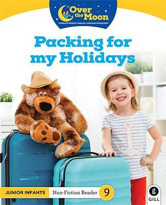Cover of OVER THE MOON Packing for my Holidays: Junior Infants Non-Fiction Reader 9 - Mary O'Keeffe - 9780717183623