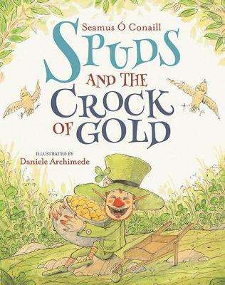 Cover of Spuds and the Crock of Gold - Seamus O Conail - 9780717183777
