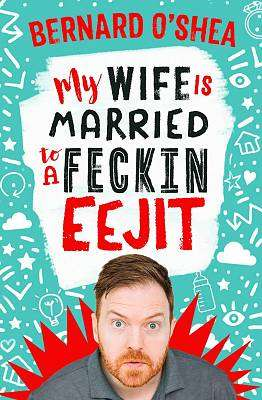 Cover of My Wife is Married to a Feckin' Eejit - Bernard O'Shea - 9780717183876
