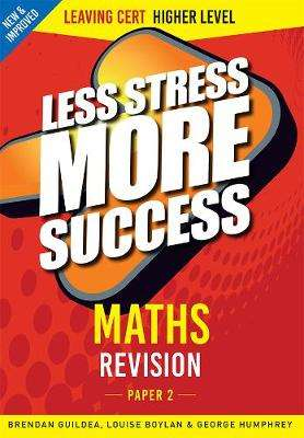 Cover of Maths Higher Level Paper 2 Leaving Certificate Less Stress More Success - George Humphrey & Brendan Guildea & Loui - 9780717186259