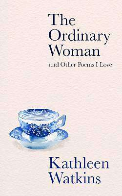 Cover of THE ORDINARY WOMAN AND OTHER POEMS I LOVE - Kathleen Watkins - 9780717186426