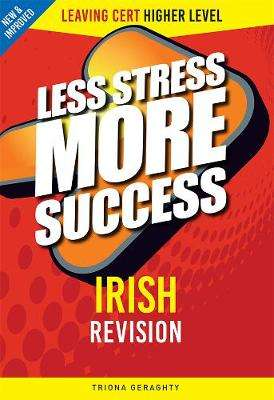 Cover of Irish Higher Level Leaving Certificate Less Stress More Success - Triona Geraghty - 9780717186471