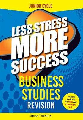 Cover of Business Studies Junior Certificate Less Stress More Success - John F. O'Sullivan - 9780717186686