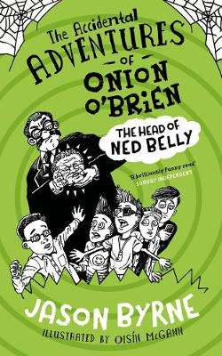 Cover of The Accidental Adventures of Onion O'Brien: The Head of Ned Belly - Jason Byrne - 9780717189526
