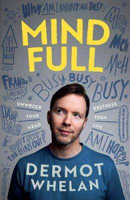 Cover of Mind-Full? : Un-wreck your head, destress your life - Dermot Whelan - 9780717191796