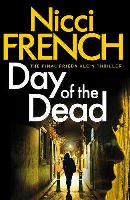 Cover of Day of the Dead: A Frieda Klein Novel (8) - Nikki French - 9780718179694