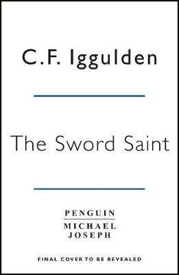 Cover of The Sword Saint: Empire of Salt Book III - C. F. Iggulden - 9780718186821