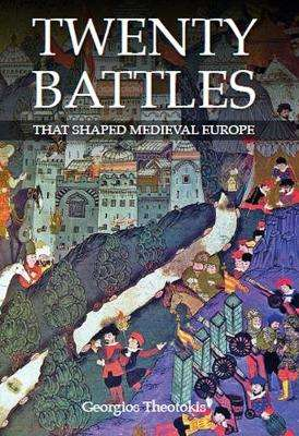 Cover of Twenty Battles That Shaped Medieval Europe - George Theotokis - 9780719828737