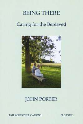 Cover of Being There : Caring for the Bereaved - John Dudley Dowell - 9780728301764