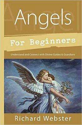 Cover of Angels for Beginners: Understand and Connect with Divine Guides and Guardians - Richard Webster - 9780738751153