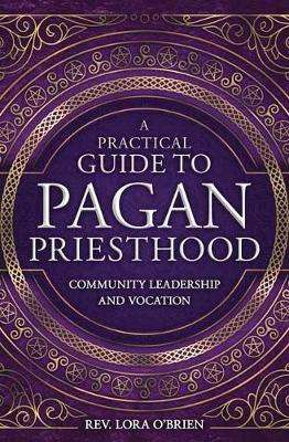 Cover of A Practical Guide to Pagan Priesthood: Community Leadership and Vocation - Rev. Lora O'Brien - 9780738759661