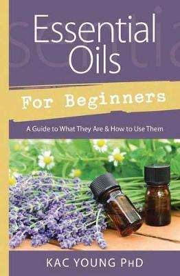 Cover of Essential Oils for Beginners - Kac Young - 9780738762739