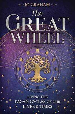 Cover of The Great Wheel: Living the Pagan Cycles of Our Lives and Times - Jo Graham - 9780738763118